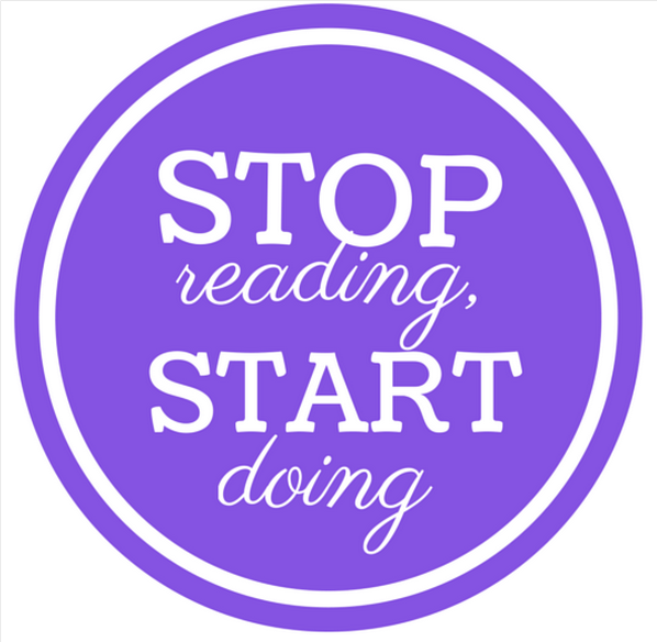 Stop Reading and Start Doing