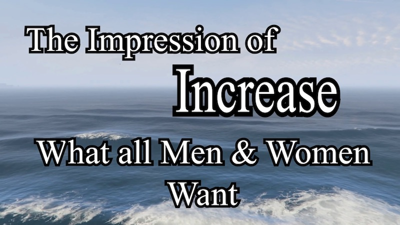 What All Men and Women Want – The Impression of Increase